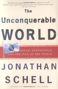Book cover of The Unconquerable World: Power, Nonviolence, and the Will of the People by Jonathan Schell © Holt Paperbacks | Amazon.com