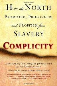 Book cover of Complicity: How the North Promoted, Prolonged, and Profited from Slavery by A. Farrow, J. Lang, and J. Frank © Ballantine Books | Amazon.com
