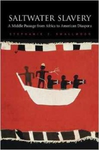 Book cover of Saltwater Slavery: A Middle Passage from Africa to American Diaspora by Stephanie E. Smallwood © Harvard University Press | Amazon.com