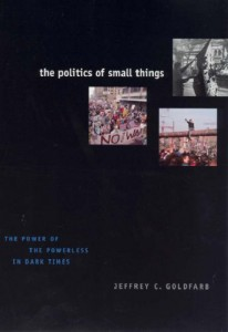 Book cover of The Politics of Small Things by Jeffrey C. Goldfarb   Amazon.com