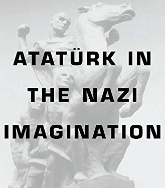 Book cover of Atatürk in the Nazi Imagination by Stefan Ihrig © Belknap Press | Amazon