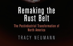 Remaking the Rust Belt © University of Pennsylvania Press